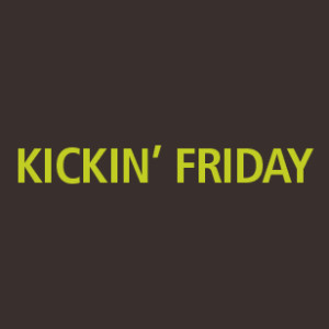 kickin' friday